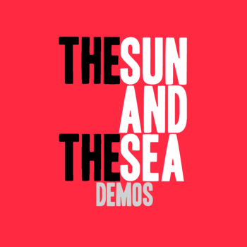 The Sun and The Sea - Demos