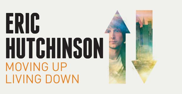 Eric Hutchinson - Moving Up Living Down Feature