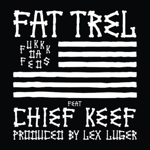 fat-trel-ft-chief-keef-fukkk-da-feds-prod-by-lex-luger