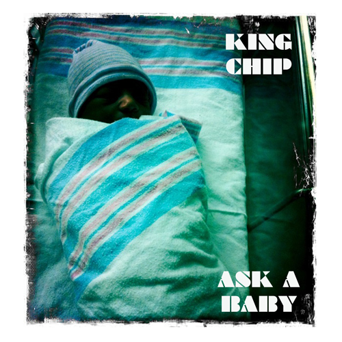 "King Chip - ""Ask a Baby"""