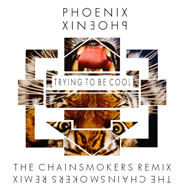 PHOENIX-Trying to be Cool (The Chainsmokers Remix)