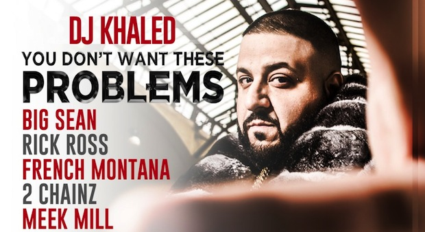 dj-khaled-you-dont-want-these-problems-download-big-sean-2-chainz-meek-mill